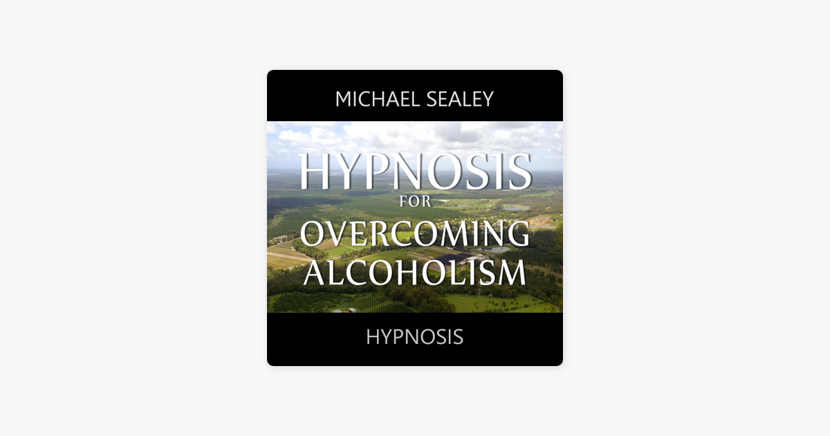 Hypnosis For Overcoming Alcoholism By Michael Sealey On Itunes