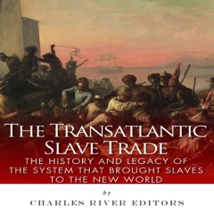 The Transatlantic Slave Trade: The History and Legacy of the System that Brought Slaves to the New World (Unabridged)
