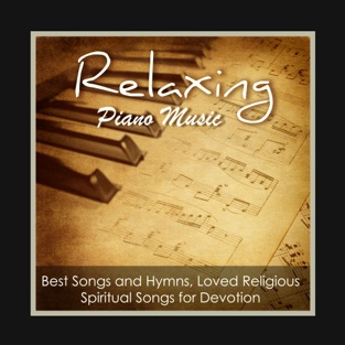 Relaxing Piano Music Greatest Hymns: Best Songs and Hymns, Loved Religious Spiritual Christian Songs for Devotion – Piano Classics 101