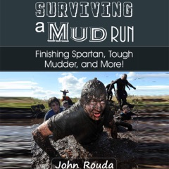 Surviving a Mud Run: Finishing Spartan, Warrior, Mudder and More! (Unabridged)