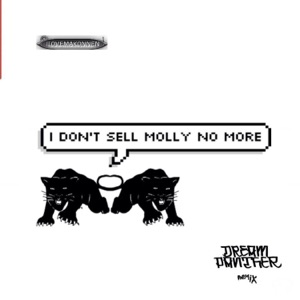 I Dont Sell Molly No More (feat. I Love Makonnen) [Dream Panther Remix] [Dream Panther Remix] - Single Mp3 Download