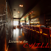 Licence to Chill – Kamasutra Café Ambient Lounge Bar Music, Chillout del Mar and Buddha Chill Out Relaxation