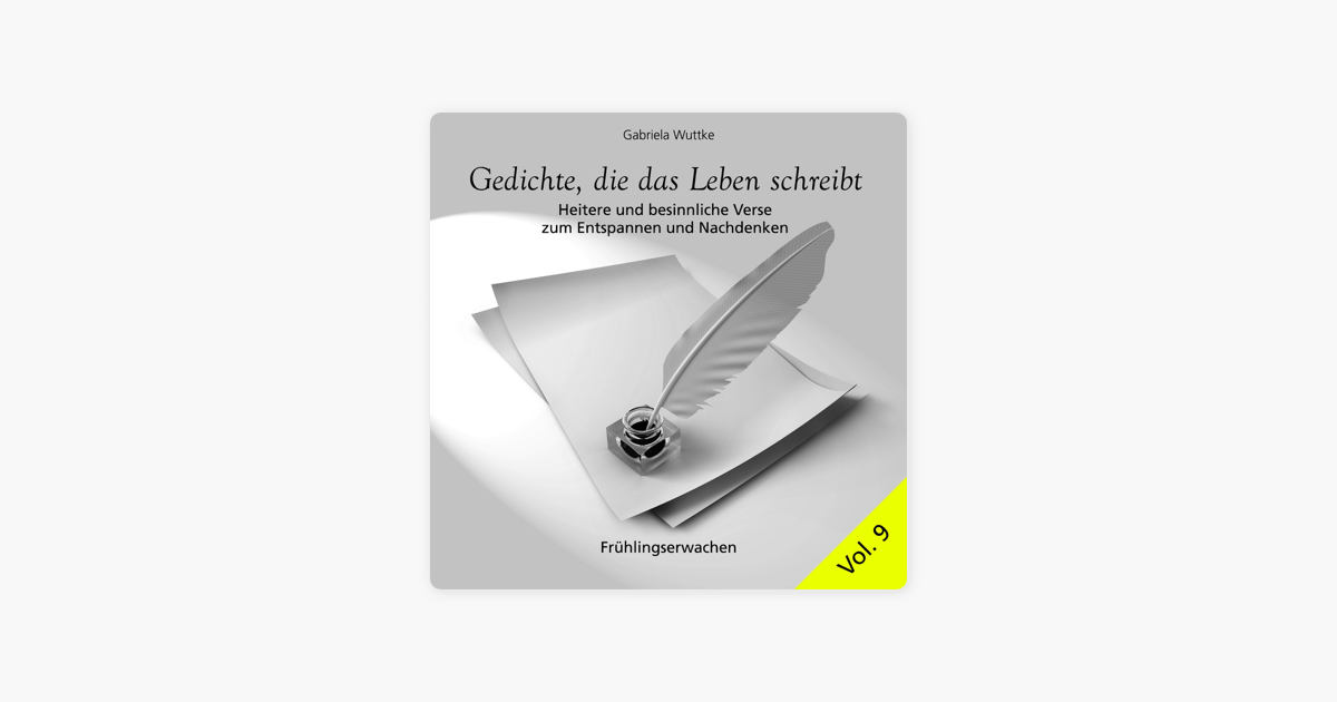 Gedichte Die Das Leben Schreibt Vol 9 Frühlingserwachen Heitere Und Besinnliche Verse Zum Entspannen Und Nachdenken By Gabriela Wuttke On