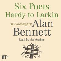 Alan Bennett - Six Poets: Hardy to Larkin: An Anthology  (Unabridged) artwork
