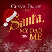 Cheryl Branz - Santa, My Dad and Me