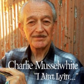 Charlie Musselwhite - Blues, Why Do You Worry Me?
