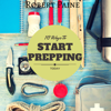 10 Ways to Start Prepping Today (Unabridged) - Robert Paine