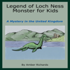 Legend of Loch Ness Monster for Kids: A Mystery in the United Kingdom (Unabridged) - Amber Richards