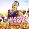 Jadoo Ki Jhappi and Other Karaari Hits!