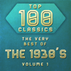 Various Artists - Top 100 Classics - The Very Best of the 1930's, Vol. 1  artwork
