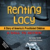Renting Lacy: A Story of America's Prostituted Children (A Call to Action) (Unabridged)
