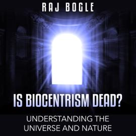 Is Biocentrism Dead?: Understanding the Universe and Nature (Unabridged) audiobook