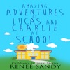 Amazing Adventures of Lucas and Charlie at School: Children's Fictional Stories 5 (Unabridged)