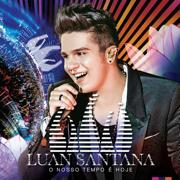 O Nosso Tempo É Hoje (Ao Vivo) - Luan Santana - Luan Santana