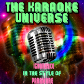 Ignorance Karaoke Version [In The Style Of Paramore] The Karaoke Universe - The Karaoke Universe