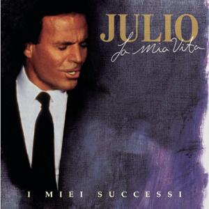 Julio Iglesias - La Mia Vita, I Miei Successi