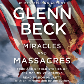 Miracles and Massacres: True and Untold Stories of the Making of America (Unabridged) audiobook