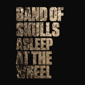 Band Of Skulls - Asleep at the Wheel