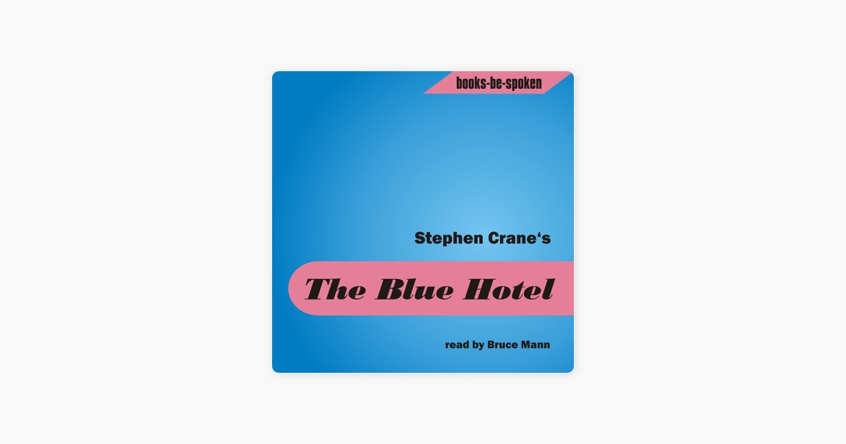 the blue hotel by stephen crane essay Stephen crane's short story, the blue hotel, uses the elements of fear and control to transport the reader from the beginning to end the blue hotel not only shows how these characters react to each other but also how individuals react toward their own disturbing feelings of fear, anticipation, and need for control.