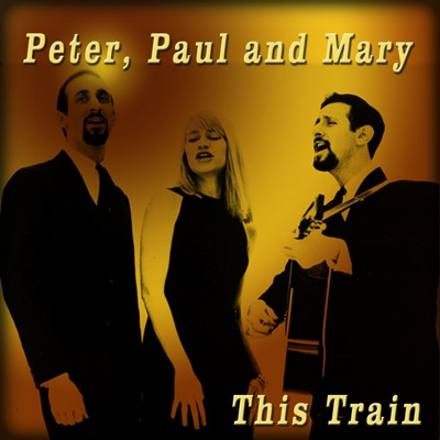 This Train - Peter Paul and Mary