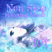 Non Stop Relaxing Music 101 – Zen Music to Relax and Renew, Restorative Yoga Relaxation Meditation Sleep