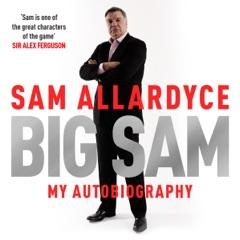 Big Sam: My Autobiography (Unabridged)