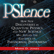 PSIence: How New Discoveries in Quantum Physics and New Science May Explain the Existence of Paranormal Phenomena (Unabridged)