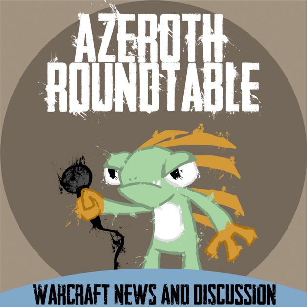 Azeroth Roundtable: A World of Warcraft Podcast de Azeroth