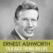 Ernest Ashworth - Talk Back Trembling Lips