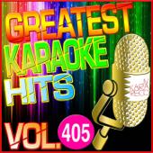 Greatest Karaoke Hits, Vol. 405 (Karaoke Version)