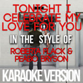Tonight I Celebrate My Love for You (In the Style of Roberta Flack & Peabo Bryson) [Karaoke Version]