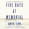 Sheri Fink - Five Days at Memorial: Life and Death in a Storm-Ravaged Hospital (Unabridged) artwork