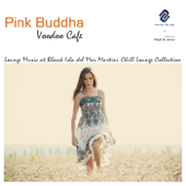 Pink Buddha Voodoo Cafè 2: Lounge Music at Blank Isla del Mar Martini Chill Lounge Collection