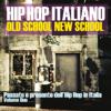 Hip Hop Italiano: Old School New School, Vol. 2 (passato E Presente Dell'hip Hop In Italia) - Various Artists