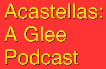 Acastellas: A Glee Podcast