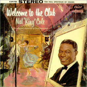 "Nat ""King"" Cole - Welcome to the Club"