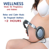 Wellness: Music for Pregnancy and Babies (Relax and Calm Music for Pregnant Mothers) - Double Zero