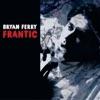 Frantic, Bryan Ferry