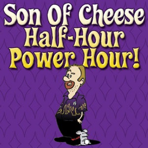 Son Of Cheese Half Hour Power Hour
