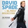 David Spade - Almost Interesting: The Memoir (Unabridged)  artwork