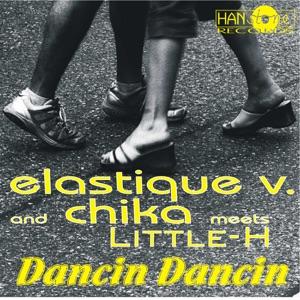Elastique V., Chika & Little-H - Dancin Dancin