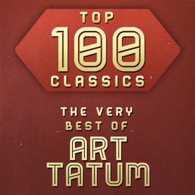 Top 100 Classics - The Very Best of Art Tatum - Art Tatum
