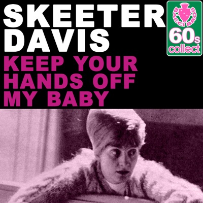 Keep Your Hands Off My Baby (Remastered) - Single - Skeeter Davis