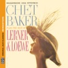 Plays the Best of Lerner & Loewe (Original Jazz Classics) [Remastered], Chet Baker