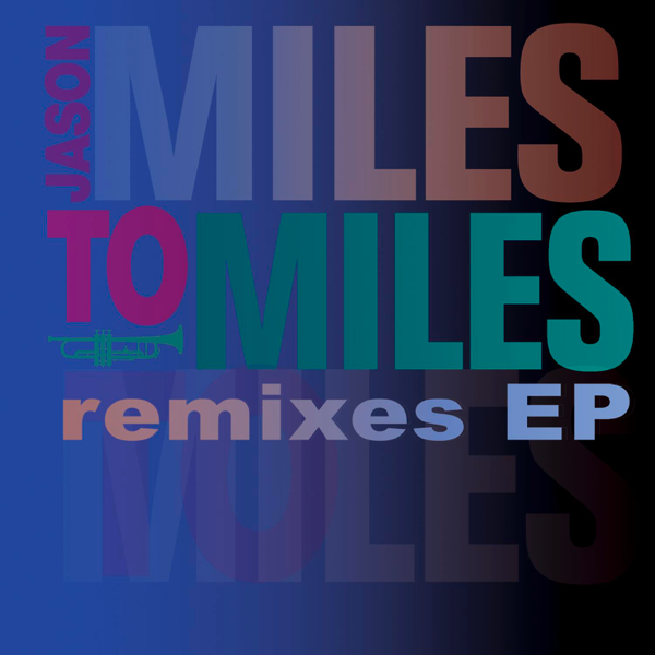 ‎Miles to Miles Remixes EP by Jason Miles on iTunes