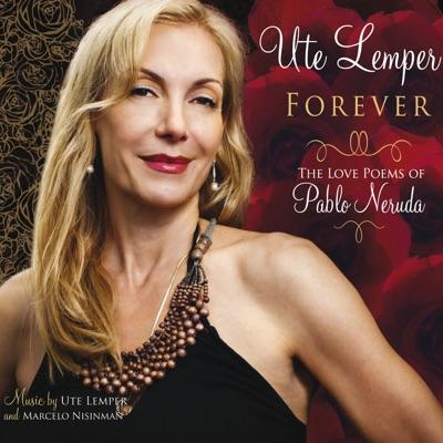 Forever (The Love Poems of Pablo Neruda) - Ute Lemper