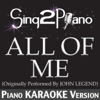 All of Me (Originally Performed By John Legend) [Piano Karaoke Version] - Sing2Piano