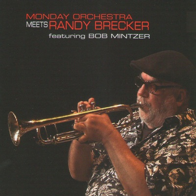 Monday Orchestra meets Randy Brecker feat. Bob Mintzer - Randy Brecker
