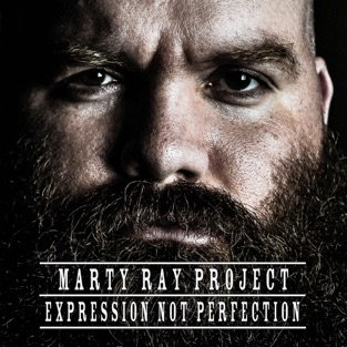 Expression Not Perfection – Marty Ray Project
