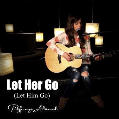 Let Her Go (Let Him Go) [Acoustic Version] - Single - Tiffany Alvord